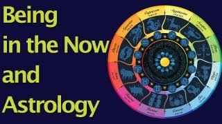 Being in the Now and Astrology
