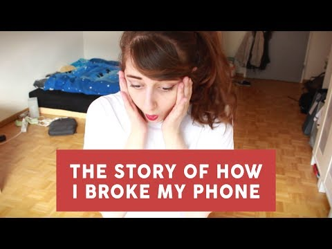 the story of how i broke my phone