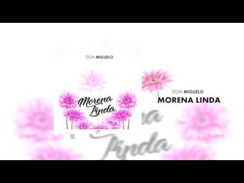 Don Miguelo - Morena Linda (Official Song)