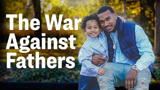 The War Against Fathers: How Family Courts Are Fueling Fatherlessness