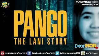 "Dear MOR: ""Pango"" The Lani Story 12-05-16"
