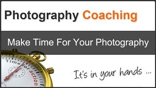 Photography Tips: Make Time For Your Photography