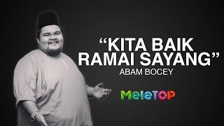 """Kita Baik Ramai Sayang - Abam Bocey"" | Berehatlah wahai sahabat, Allahyarham Abam | MeleTOP"