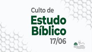 Culto de Estudo Bíblico - 17/06/21