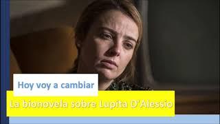 Hoy voy a cambiar, la bionovela sobre Lupita D'Alessio