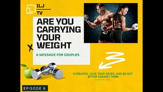 """ILJ TV, Episode 8, """"Are You Carrying Your Weight"""""""