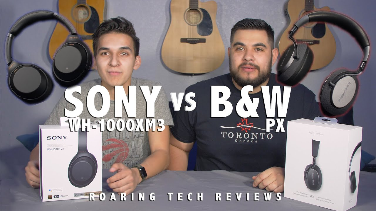 SONY WH-1000XM3 VS BOWERS & WILKINS PX NOISE CANCELLING HEADPHONES -  ROARING TECH REVIEWS