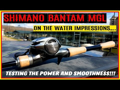 SHIMANO BANTAM MGL ON THE WATER IMPRESSIONS: COMPARING POWER