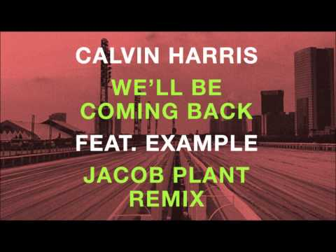 Calvin Harris feat Example  Well Be Coming Back Jacob Plant Remix