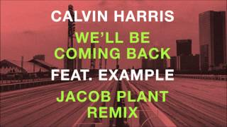 Calvin Harris feat. Example - We'll Be Coming Back (Jacob Plant Remix)