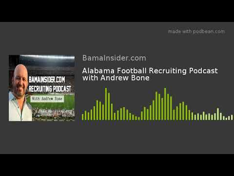 Alabama Football Recruiting Podcast with Andrew Bone