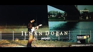 ILHAN DOGAN 2014 - Potpori - The official music video - HD Clip - by Bülent Yasar - Halay