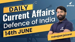 Daily Current Affairs - 14th June   Defence of India   UPRUVNL/DFCCIL/SSC   Indrajeet Sir