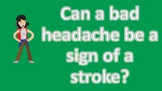 Can a bad headache be a sign of a stroke ? | Best Health FAQ Channel