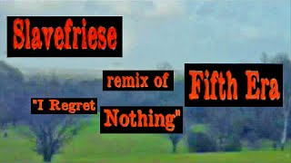 "SLAVEFRIESE Remix of ""I REGRET NOTHING"" from FIFTH ERA F.E.#11"