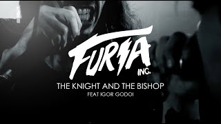 Furia Inc. | The Knight and The Bishop