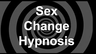 male to female sex change hypnosis