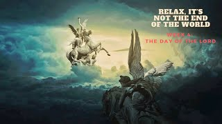 Relax, It's Not The End Of The World – The Day Of The Lord