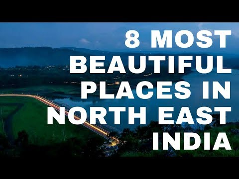 8 BEAUTIFUL PLACES IN NORTH EAST INDIA