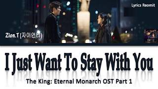 Zion.T - I Just Want To Stay With You (The King: Eternal Monarch OST Part 1) Lyrics Han/Rom/Eng/Indo