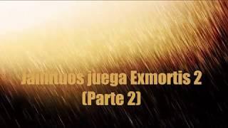 Jainituos juega Exmortis 2 (Parte 2)