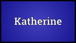 Katherine Meaning