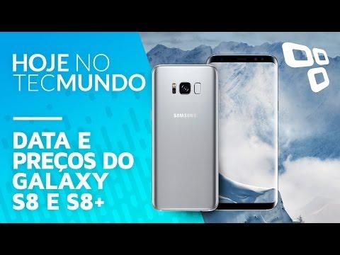 Data e preços do Galaxy S8 e S8+ - Hoje no TecMundo