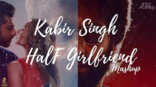 Kabir Singh x Half Girlfriend Mashup | AFTERMORNING