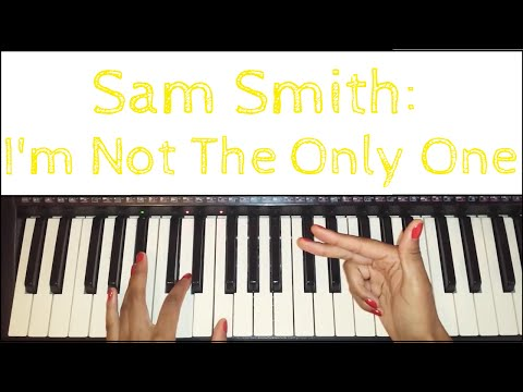 Sam Smith - I'm Not The Only One: Piano Tutorial
