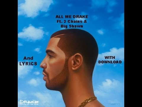 All Me Drake Ft. Big Shawn & 2 Chains (Lyrics) + (Download)
