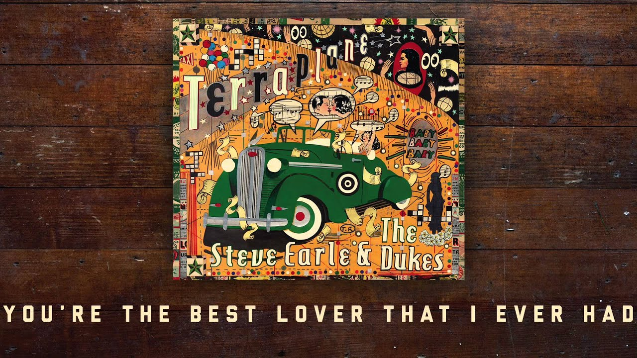 Steve Earle The Dukes Youre The Best Lover That I Ever Had