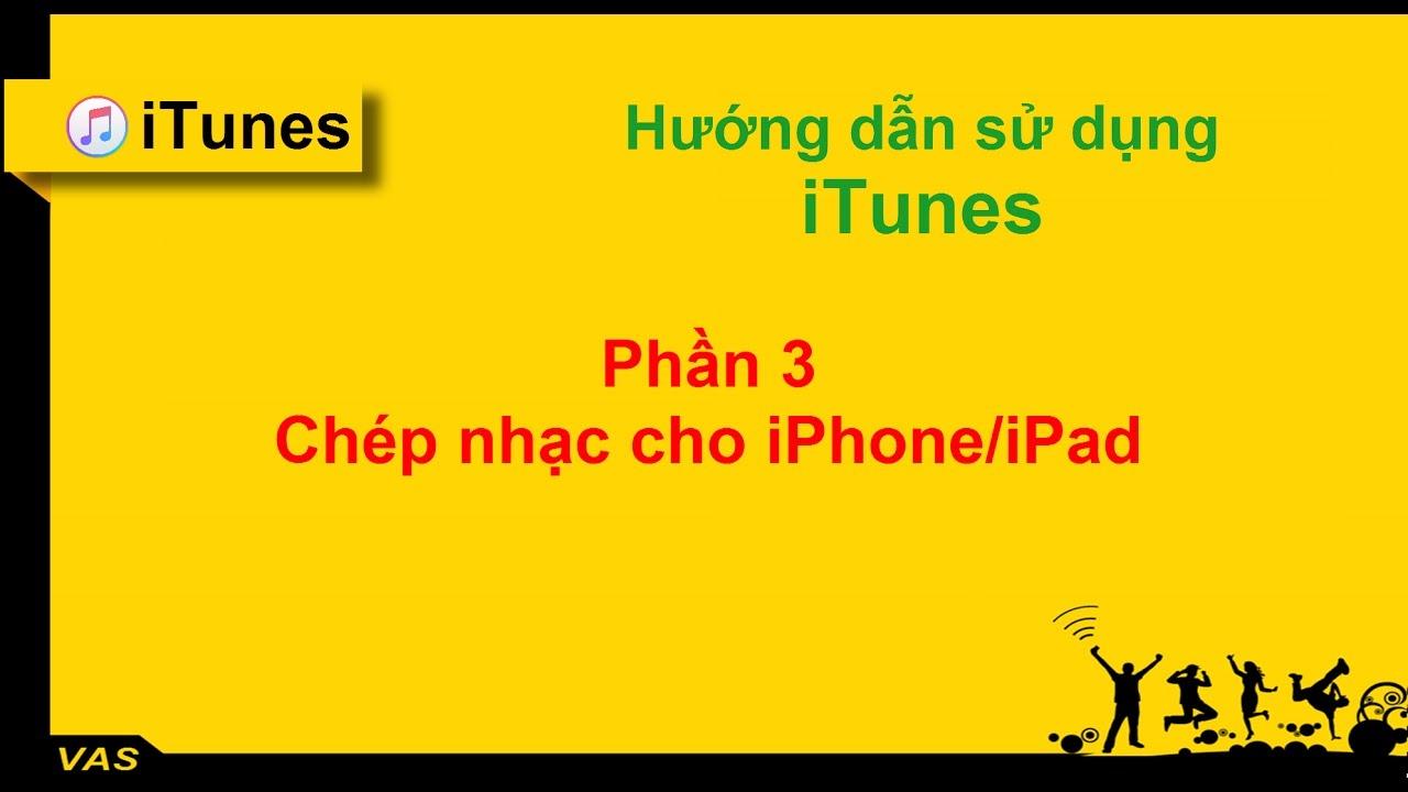 [iTunes] HDSD – PHẦN 3: Chép nhạc cho iPHONE, iPAD, iPOD