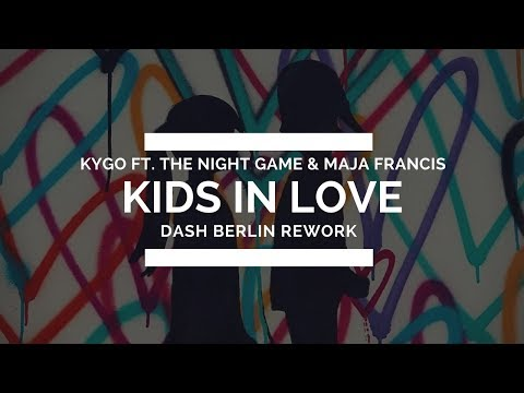 Kygo Ft. The Night Game & Maja Francis - Kids In Love (Dash Berlin Rework)