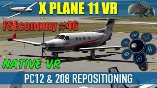 X Plane 11 Native VR FSEconomy #46 PC12 & 208 Repositioning Oculus Rift
