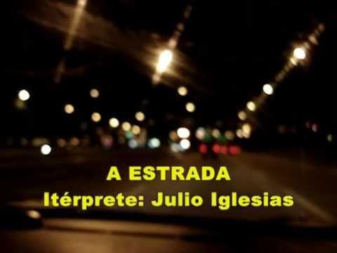 A Estrada (  Legendado ) - Julio Iglesias