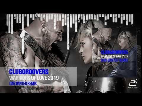 Clubgroovers - Warriors Of Love 2k19 (Dan Winter Remix)