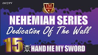 #IM Media | #Nehemiah | Dedicating the Wall