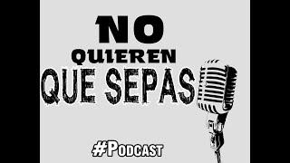 No quieren que sepas | #Podcast 3