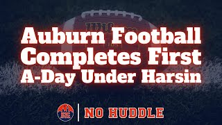 PODCAST | Auburn Football Completes First A-Day Under Harsin | NO HUDDLE