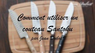 Comment utiliser un couteau Santoku par Jean Dubost, coutelier professionnel depuis 1920