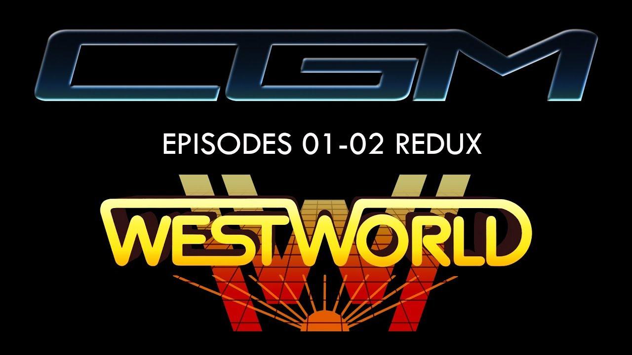 CGM - Episodes 1-2 Redux - Westworld