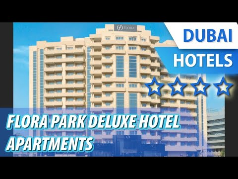 Flora Park Deluxe Hotel Apartments 4 ⭐⭐⭐⭐ | Review Hotel In Dubai, UAE