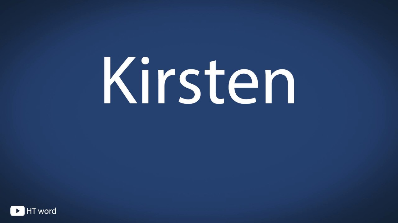 How to pronounce Kirsten - YouTube