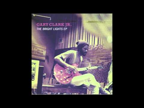 Gary Clark Jr. - Bright Lights