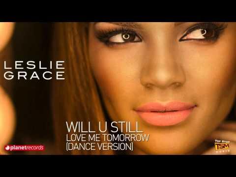 LESLIE GRACE - Will U Still Love Me Tomorrow (Dance Version) [Official Web Clip]