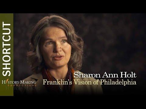 Sharon Ann Holt on Benjamin Franklin's Vision of Philadelphia