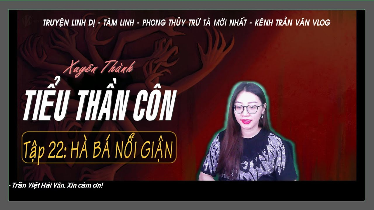[Tập 22] XUYÊN THÀNH TIỂU THẦN CÔN - HÀ BÁ NỔI GIẬN | Truyện Linh Dị Hay | Trần Vân Vlog