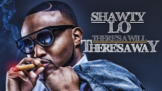 SHAWTY LO - THERE S A WILL, THERE S A WAY [OFFICIAL AUDIO] @ThatsShawtyLo