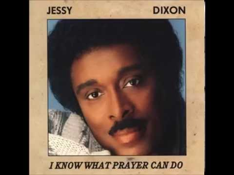 I Know What Prayer Can Do - Jessy Dixon