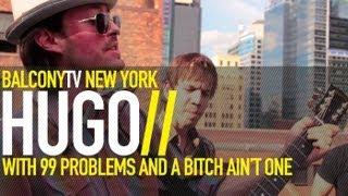 HUGO - 99 PROBLEMS (COVER) (BalconyTV)